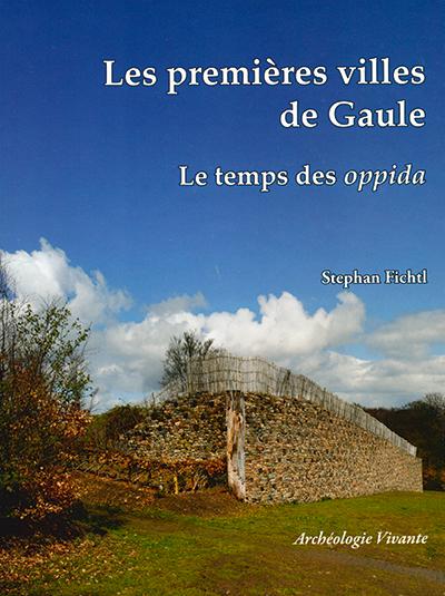 Les premières villes de Gaule. Le temps des oppida celtiques - Stephan Fichtl